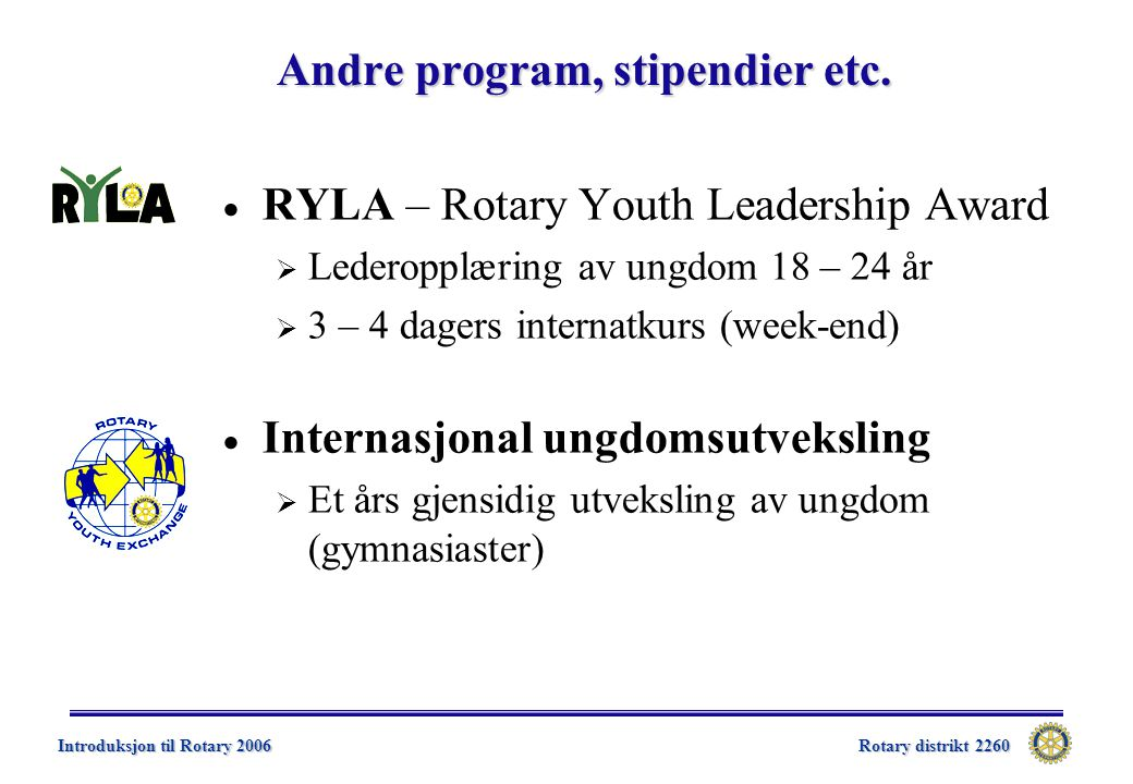 Rotary distrikt 2260 Introduksjon til Rotary 2006 Andre program, stipendier etc.