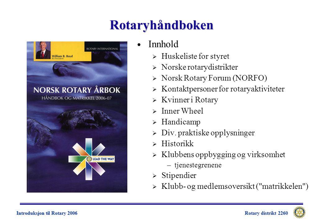 Rotary distrikt 2260 Introduksjon til Rotary 2006 Rotaryhåndboken  Innhold  Huskeliste for styret  Norske rotarydistrikter  Norsk Rotary Forum (NORFO)  Kontaktpersoner for rotaryaktiviteter  Kvinner i Rotary  Inner Wheel  Handicamp  Div.