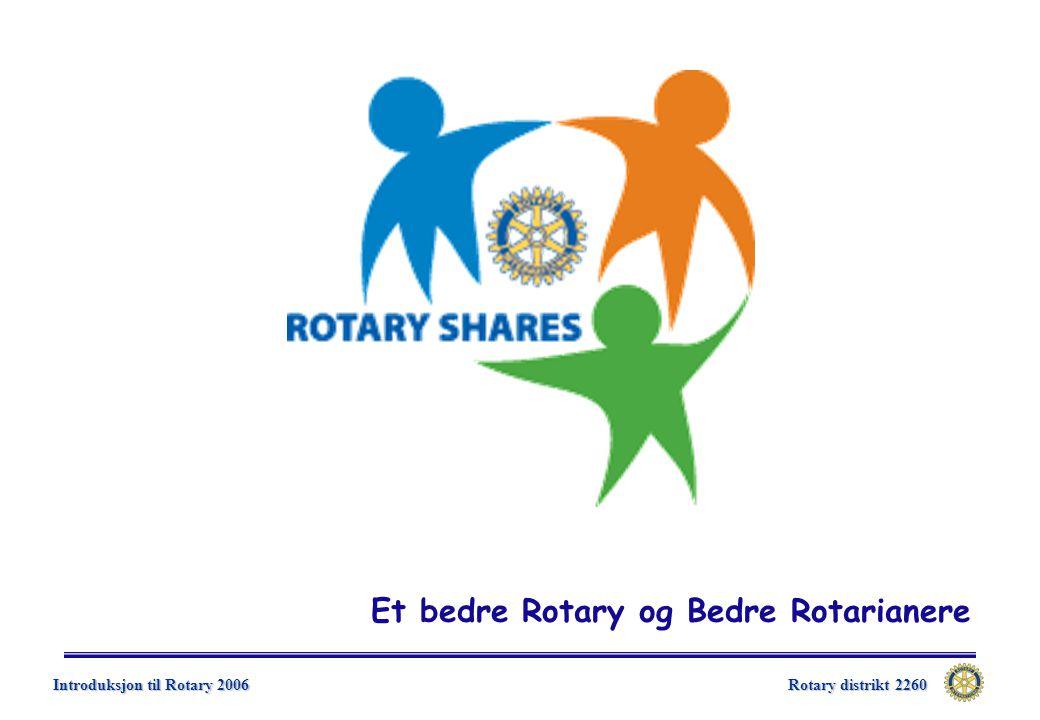Rotary distrikt 2260 Introduksjon til Rotary 2006 Et bedre Rotary og Bedre Rotarianere