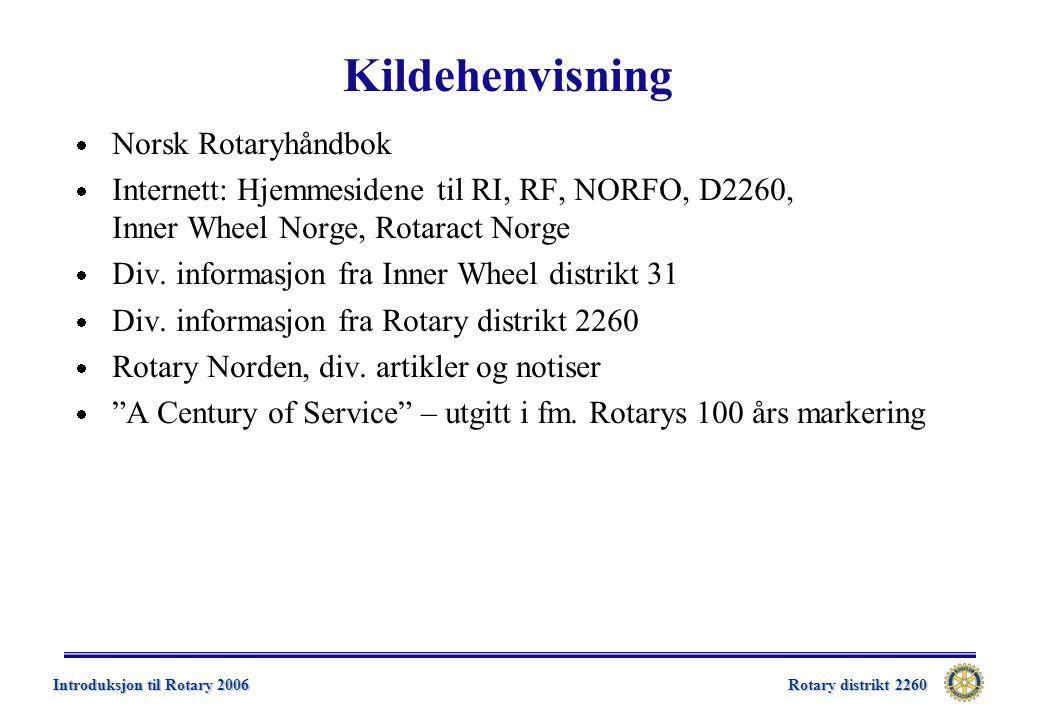 Rotary distrikt 2260 Introduksjon til Rotary 2006  Norsk Rotaryhåndbok  Internett: Hjemmesidene til RI, RF, NORFO, D2260, Inner Wheel Norge, Rotaract Norge  Div.