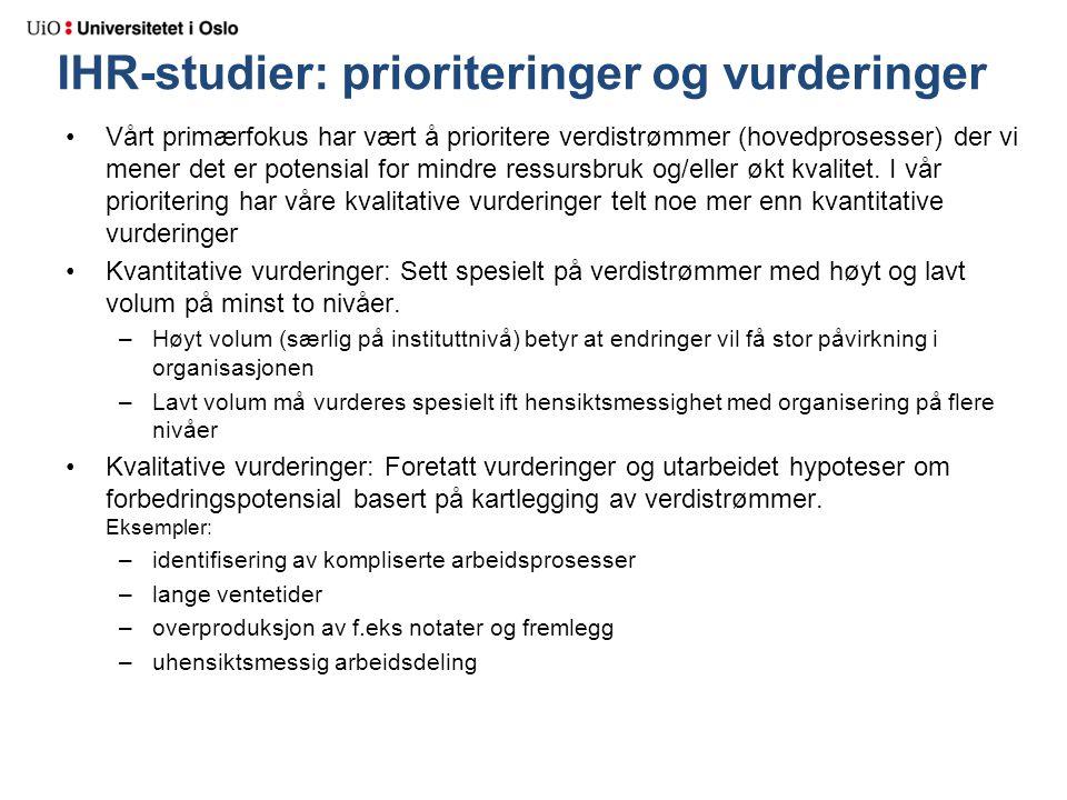 IHR-studier: prioriteringer og vurderinger Vårt primærfokus har vært å prioritere verdistrømmer (hovedprosesser) der vi mener det er potensial for mindre ressursbruk og/eller økt kvalitet.