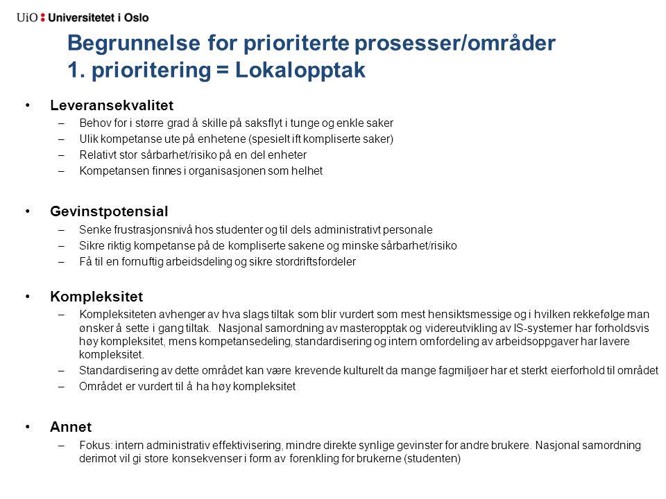 Begrunnelse for prioriterte prosesser/områder 1. prioritering = Lokalopptak Leveransekvalitet –Behov for i større grad å skille på saksflyt i tunge og