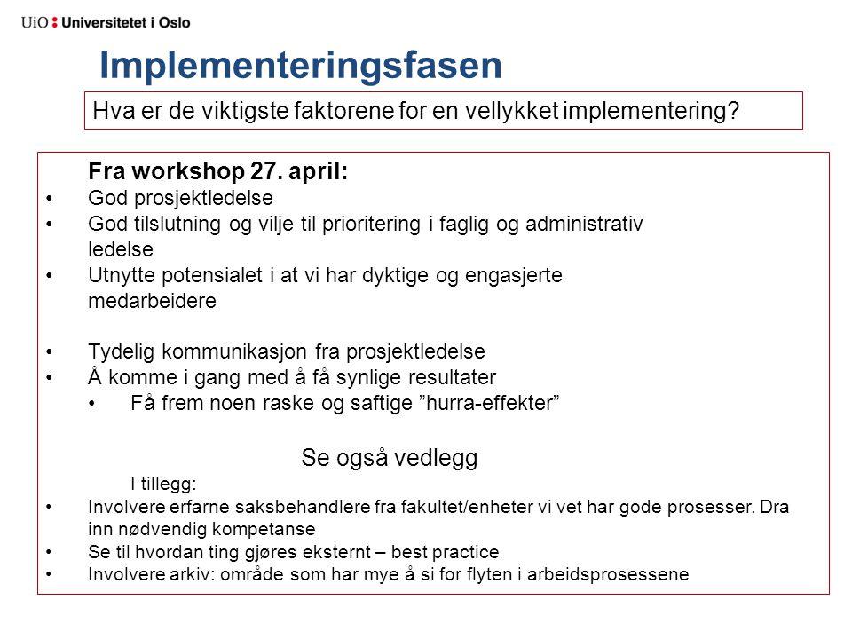 Implementeringsfasen Hva er de viktigste faktorene for en vellykket implementering? Fra workshop 27. april: God prosjektledelse God tilslutning og vil