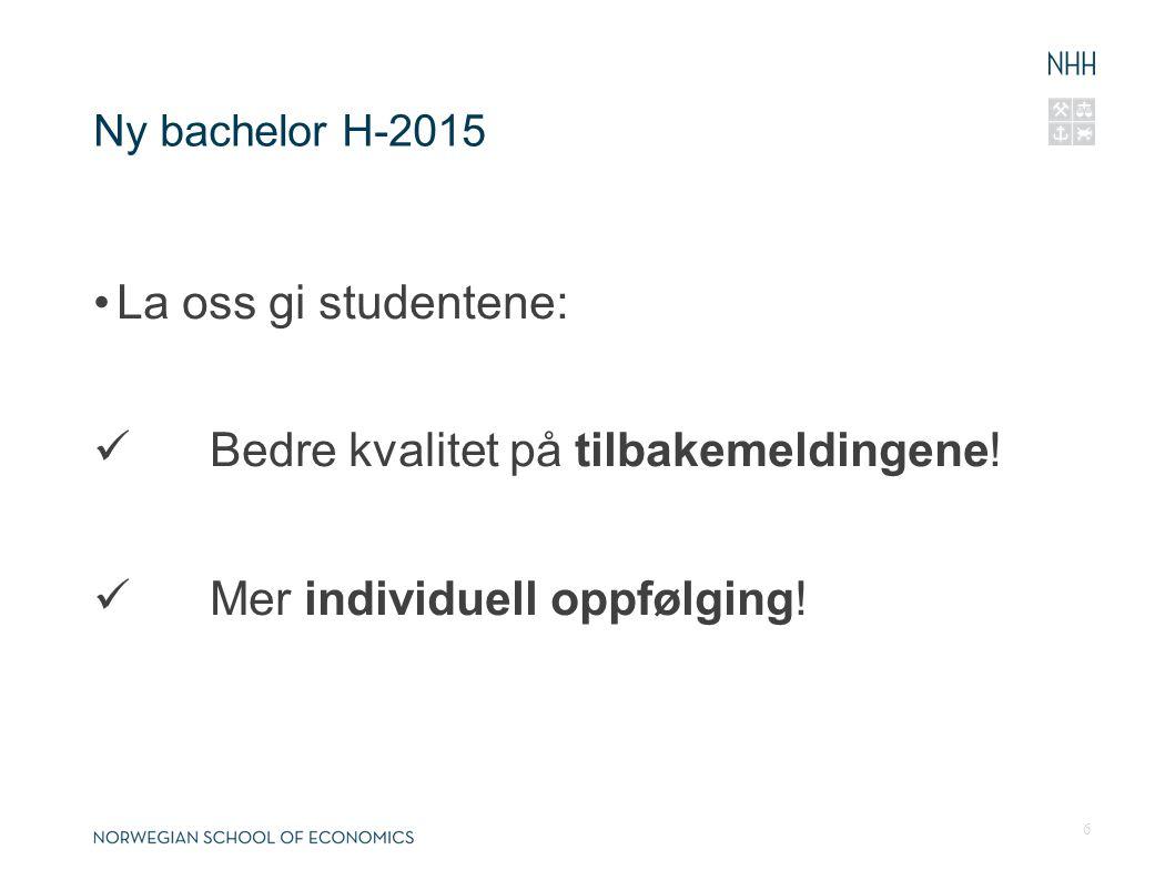 Ny bachelor H-2015 La oss gi studentene: Bedre kvalitet på tilbakemeldingene.