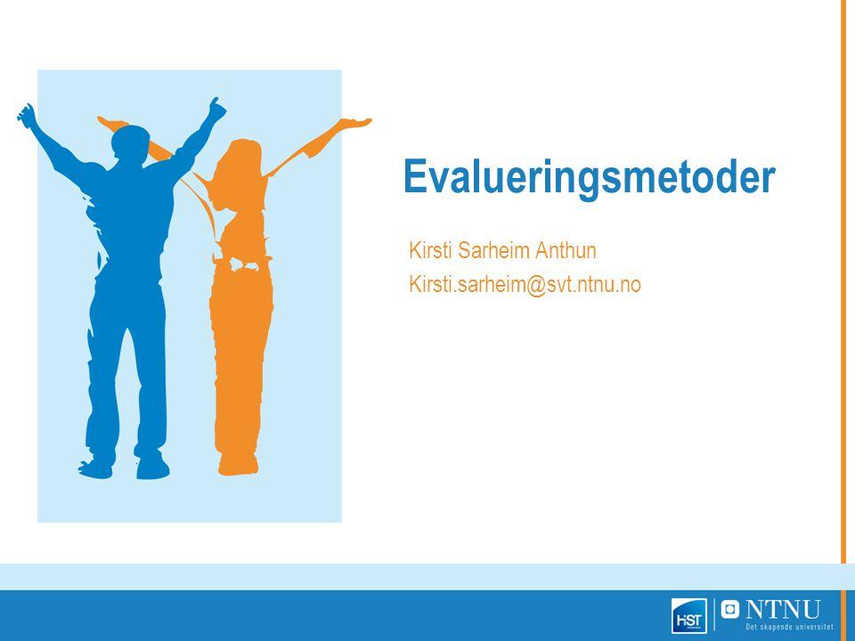 Evalueringsmetoder Kirsti Sarheim Anthun Kirsti.sarheim@svt.ntnu.no
