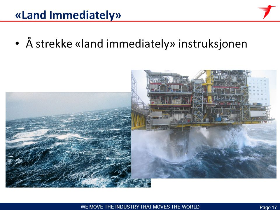 Page 17 WE MOVE THE INDUSTRY THAT MOVES THE WORLD «Land Immediately» Å strekke «land immediately» instruksjonen