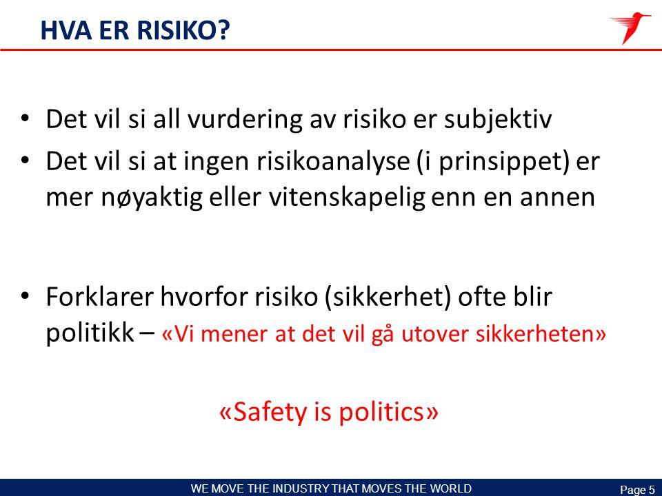 Page 6 WE MOVE THE INDUSTRY THAT MOVES THE WORLD Når vi snakker om risiko Risiko har to «ansikt» (muligheter og farer) Normalt omtales kun den negative delen Fortolkninger: «Risiko øker» = øker muligheten for at noe negativt vil inntreffe «Risiko er akseptabel» = vi tror det vil gå bra, (men det er ikke sikkert) «Risiko er for høy» = vi tror ikke det vil gå bra, (men det kan gå bra allikevel)