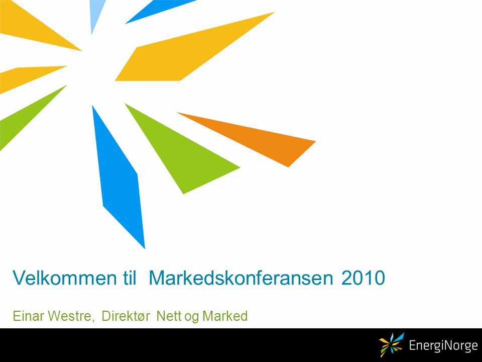 Velkommen til Markedskonferansen 2010 Einar Westre, Direktør Nett og Marked