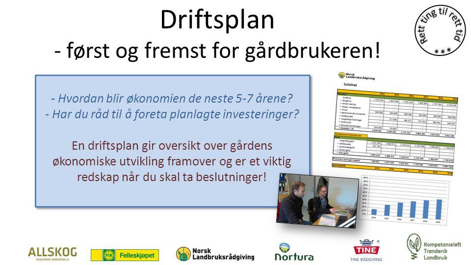 Driftsplan - først og fremst for gårdbrukeren.- Hvordan blir økonomien de neste 5-7 årene.