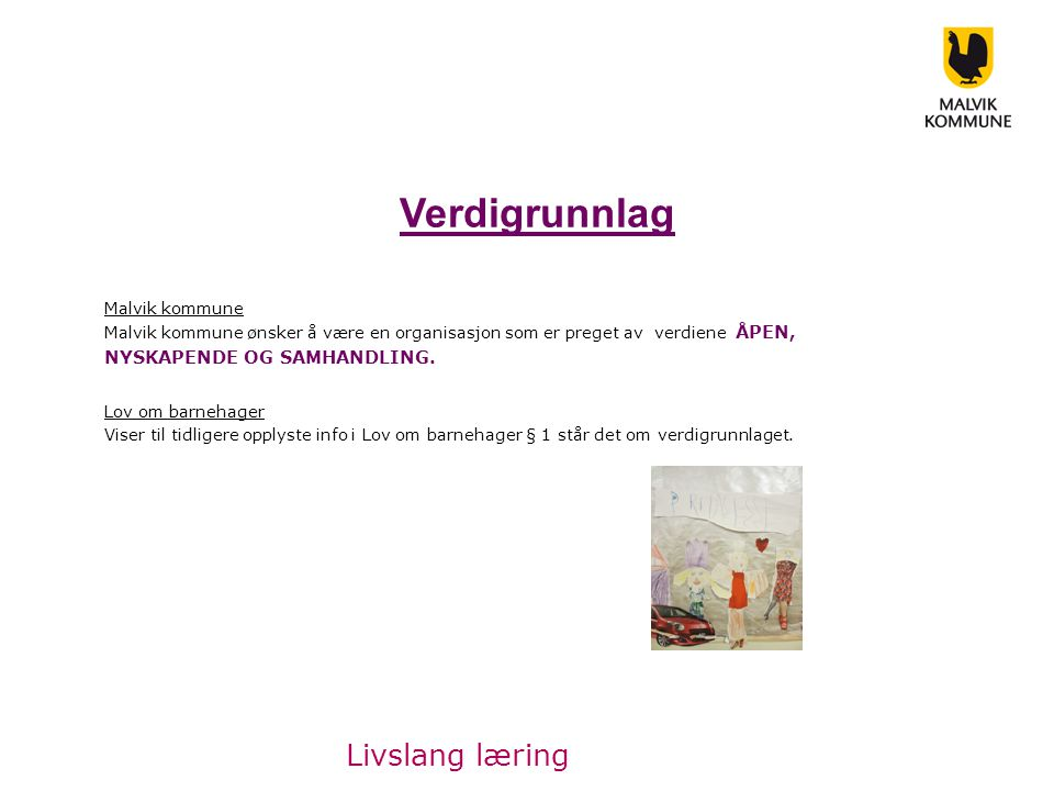 Verdigrunnlag Malvik kommune Malvik kommune ønsker å være en organisasjon som er preget av verdiene ÅPEN, NYSKAPENDE OG SAMHANDLING.