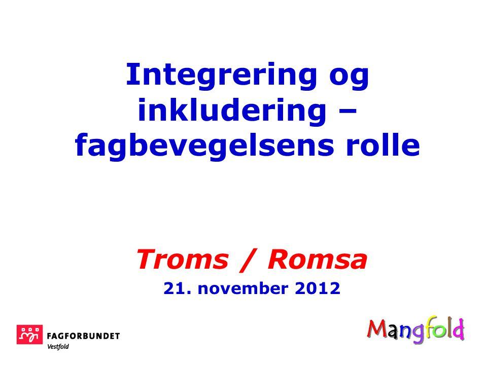 Integrering og inkludering – fagbevegelsens rolle Troms / Romsa 21. november 2012