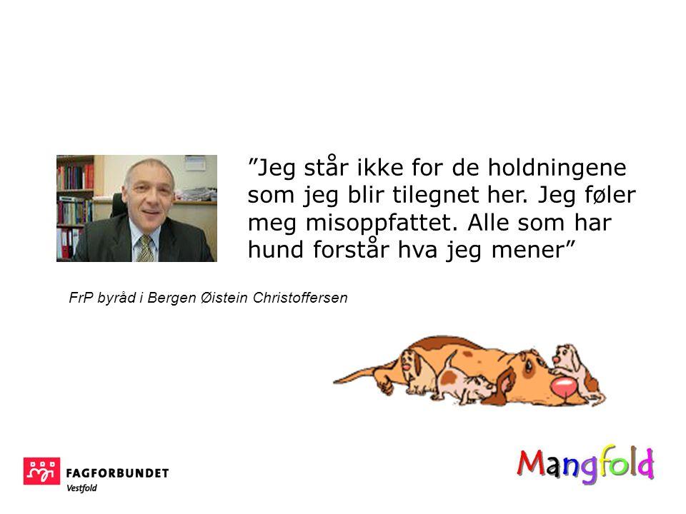 FrP byråd i Bergen Øistein Christoffersen Jeg står ikke for de holdningene som jeg blir tilegnet her.