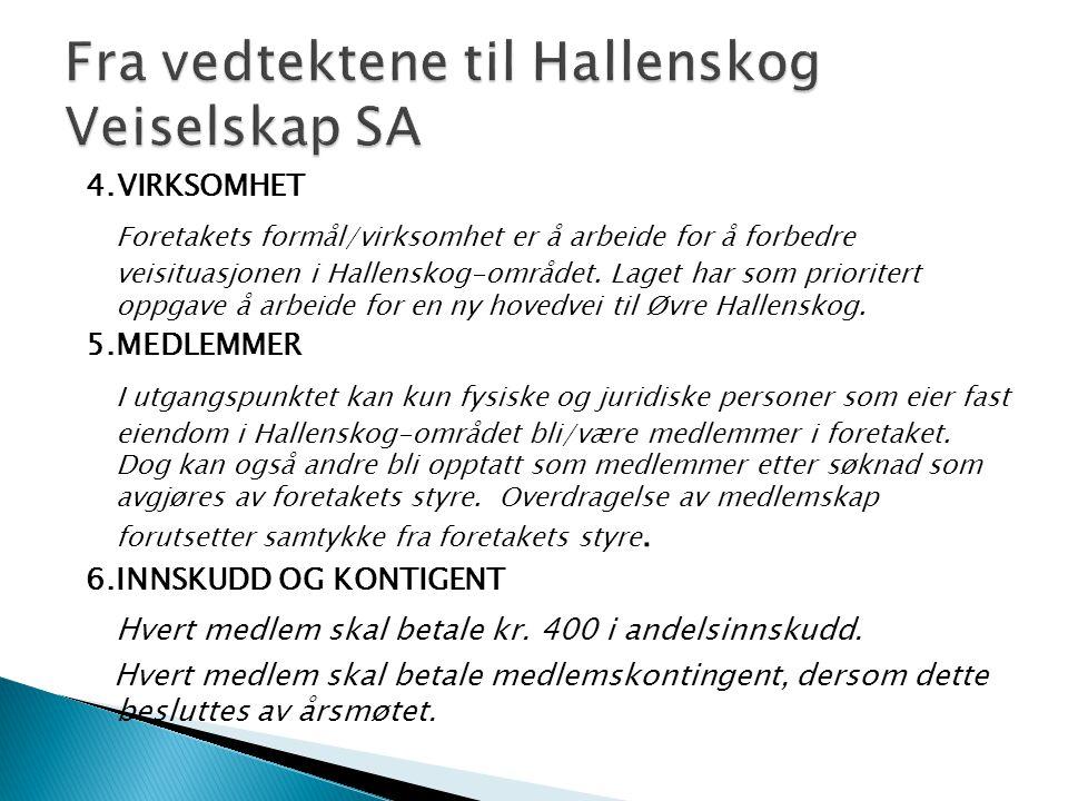 4.VIRKSOMHET Foretakets formål/virksomhet er å arbeide for å forbedre veisituasjonen i Hallenskog-området.