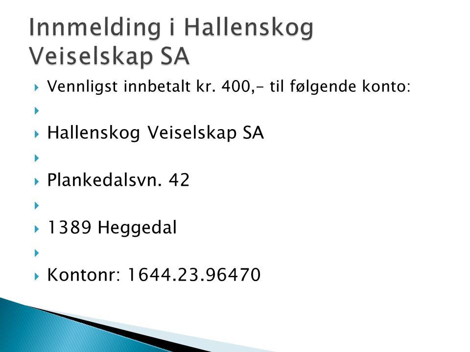  Vennligst innbetalt kr.400,- til følgende konto:   Hallenskog Veiselskap SA   Plankedalsvn.