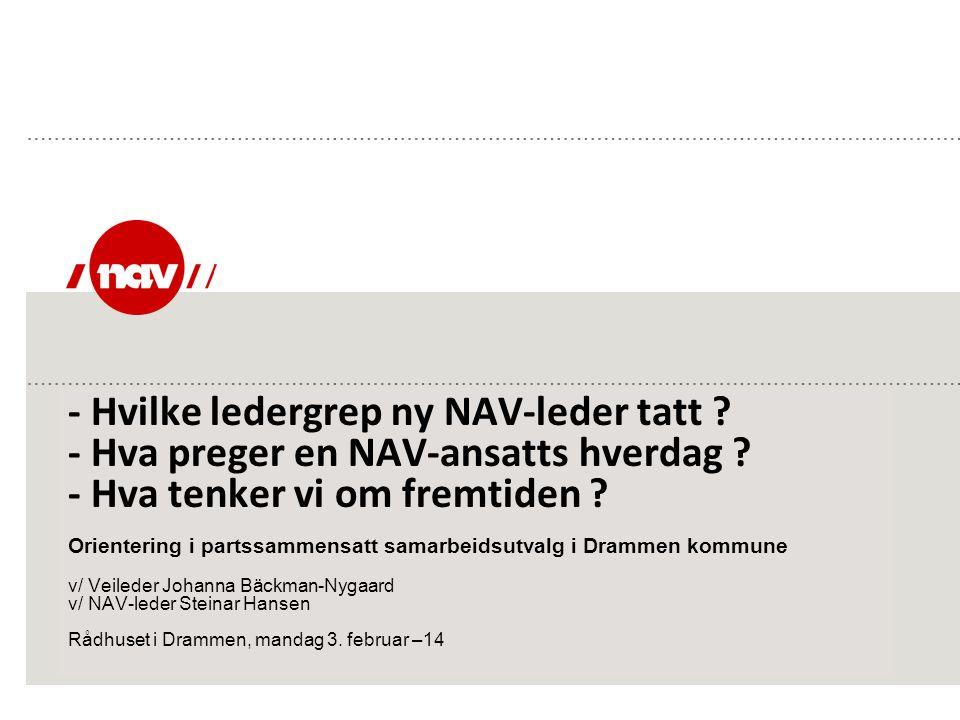 - Hvilke ledergrep ny NAV-leder tatt ? - Hva preger en NAV-ansatts hverdag ? - Hva tenker vi om fremtiden ? Orientering i partssammensatt samarbeidsut