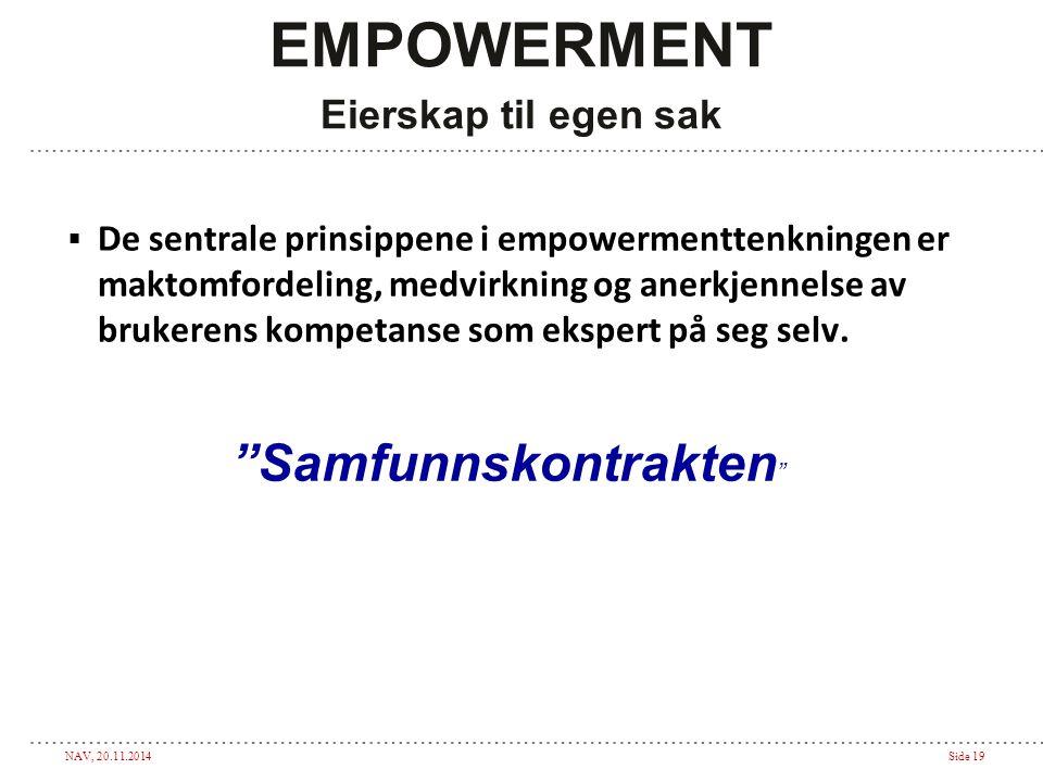 NAV, 20.11.2014Side 19 EMPOWERMENT Eierskap til egen sak  De sentrale prinsippene i empowermenttenkningen er maktomfordeling, medvirkning og anerkjen