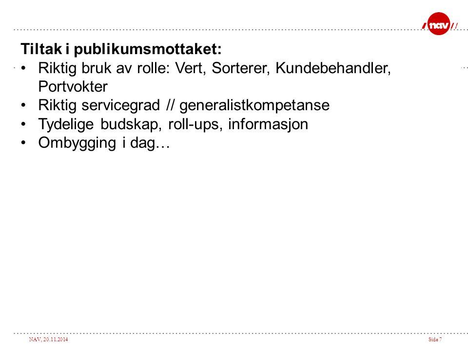 NAV, 20.11.2014Side 7 Tiltak i publikumsmottaket: Riktig bruk av rolle: Vert, Sorterer, Kundebehandler, Portvokter Riktig servicegrad // generalistkom