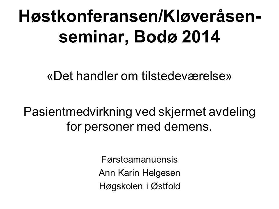 Høstkonferansen/Kløveråsen- seminar, Bodø 2014 «Det handler om tilstedeværelse» Pasientmedvirkning ved skjermet avdeling for personer med demens. Førs