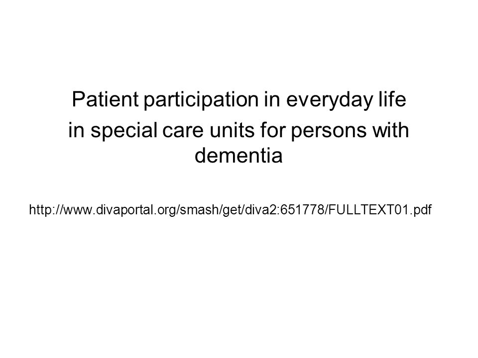 Patient participation in everyday life in special care units for persons with dementia http://www.divaportal.org/smash/get/diva2:651778/FULLTEXT01.pdf
