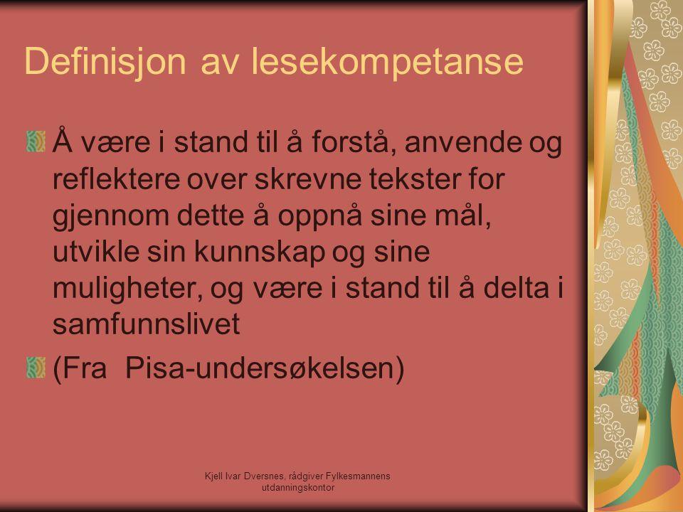 Kjell Ivar Dversnes, rådgiver Fylkesmannens utdanningskontor Definisjon av lesekompetanse Å være i stand til å forstå, anvende og reflektere over skre