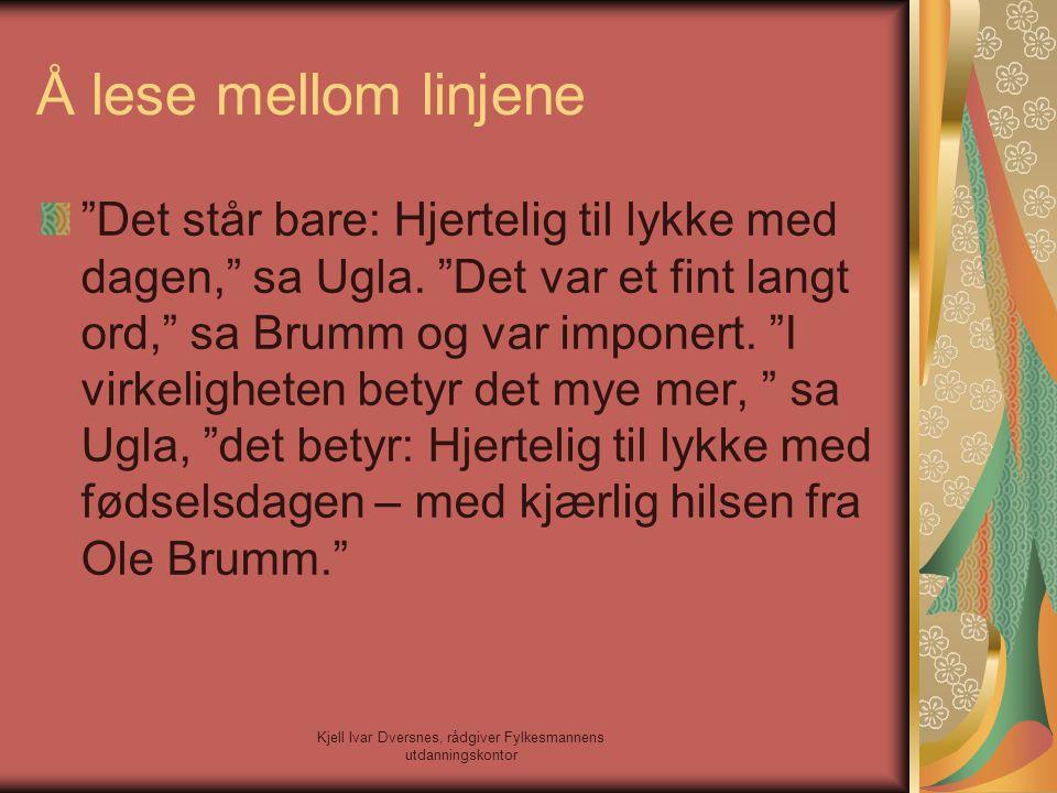 """Kjell Ivar Dversnes, rådgiver Fylkesmannens utdanningskontor Å lese mellom linjene """"Det står bare: Hjertelig til lykke med dagen,"""" sa Ugla. """"Det var e"""