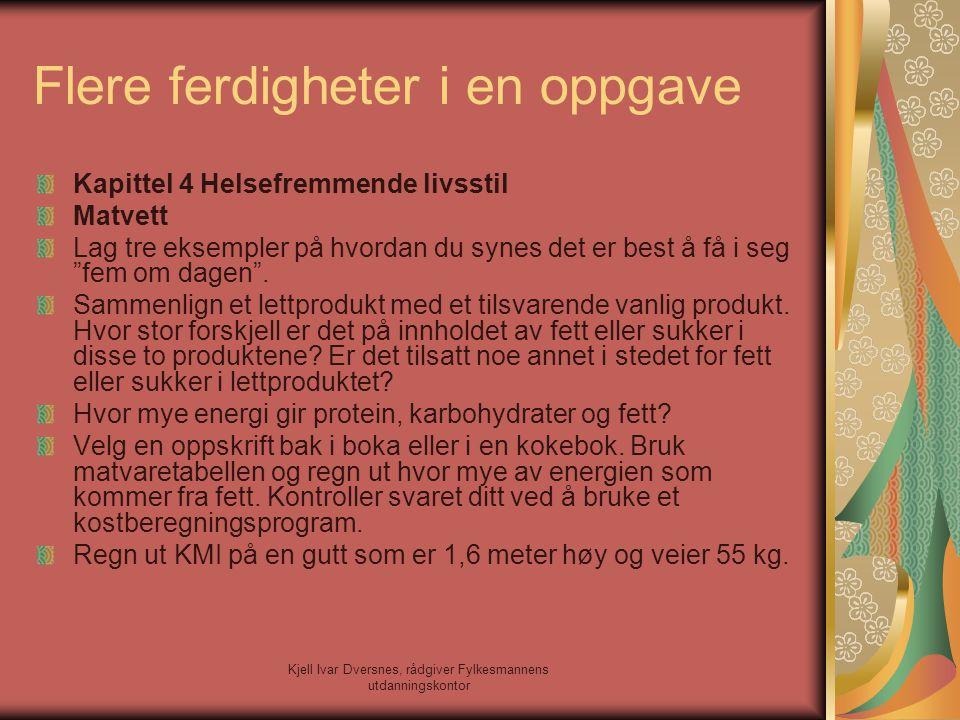 Kjell Ivar Dversnes, rådgiver Fylkesmannens utdanningskontor Flere ferdigheter i en oppgave Kapittel 4 Helsefremmende livsstil Matvett Lag tre eksempl