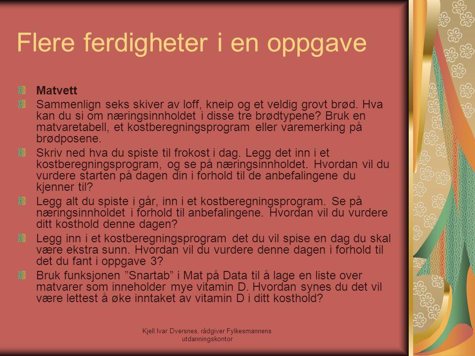 Kjell Ivar Dversnes, rådgiver Fylkesmannens utdanningskontor Flere ferdigheter i en oppgave Matvett Sammenlign seks skiver av loff, kneip og et veldig