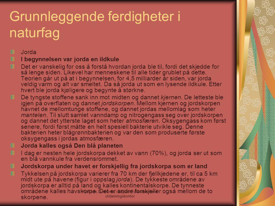 Kjell Ivar Dversnes, rådgiver Fylkesmannens utdanningskontor Grunnleggende ferdigheter i naturfag Jorda I begynnelsen var jorda en ildkule Det er vans