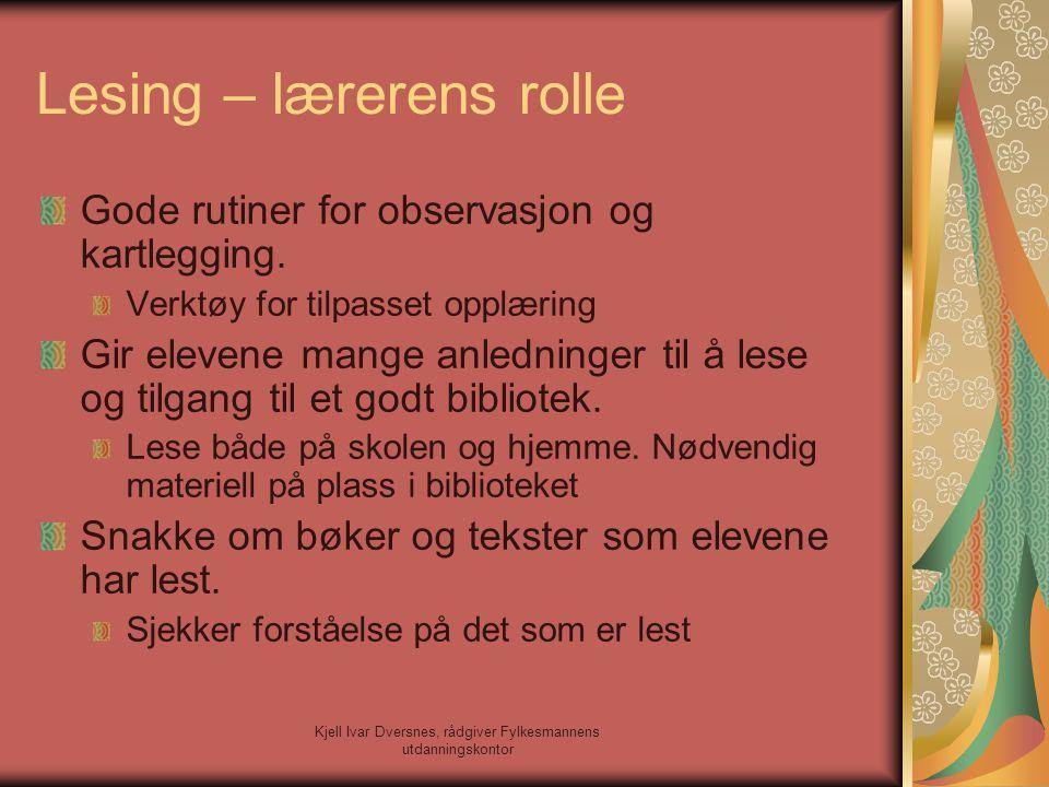 Kjell Ivar Dversnes, rådgiver Fylkesmannens utdanningskontor Lesing – lærerens rolle Gode rutiner for observasjon og kartlegging. Verktøy for tilpasse