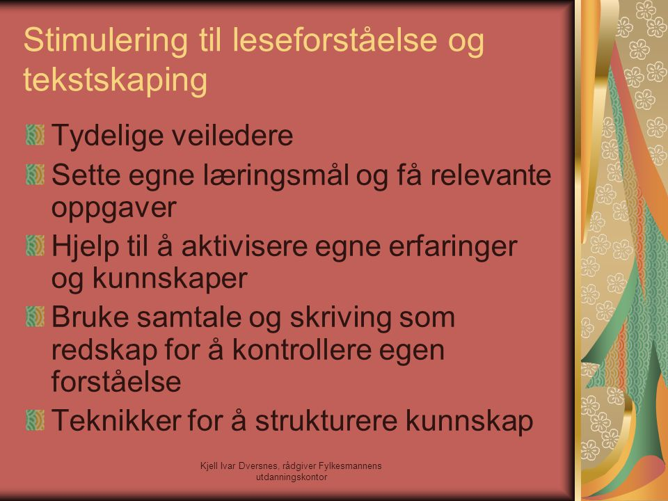 Kjell Ivar Dversnes, rådgiver Fylkesmannens utdanningskontor Stimulering til leseforståelse og tekstskaping Tydelige veiledere Sette egne læringsmål o