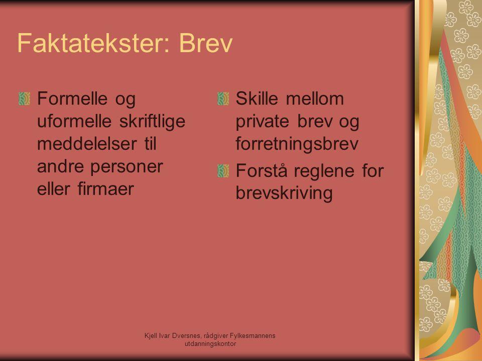 Kjell Ivar Dversnes, rådgiver Fylkesmannens utdanningskontor Faktatekster: Brev Formelle og uformelle skriftlige meddelelser til andre personer eller