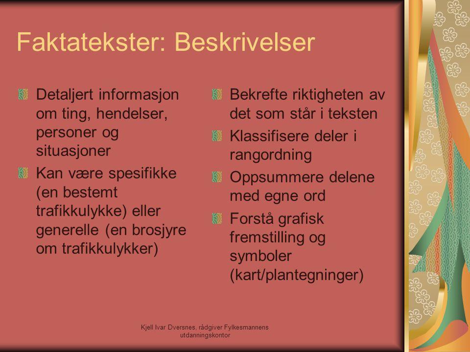 Kjell Ivar Dversnes, rådgiver Fylkesmannens utdanningskontor Faktatekster: Beskrivelser Detaljert informasjon om ting, hendelser, personer og situasjo