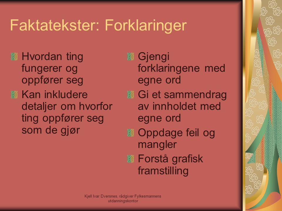 Kjell Ivar Dversnes, rådgiver Fylkesmannens utdanningskontor Faktatekster: Forklaringer Hvordan ting fungerer og oppfører seg Kan inkludere detaljer o