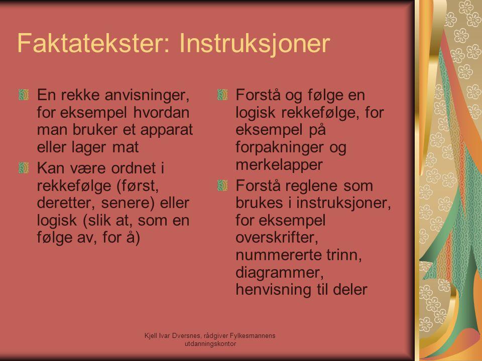 Kjell Ivar Dversnes, rådgiver Fylkesmannens utdanningskontor Faktatekster: Instruksjoner En rekke anvisninger, for eksempel hvordan man bruker et appa