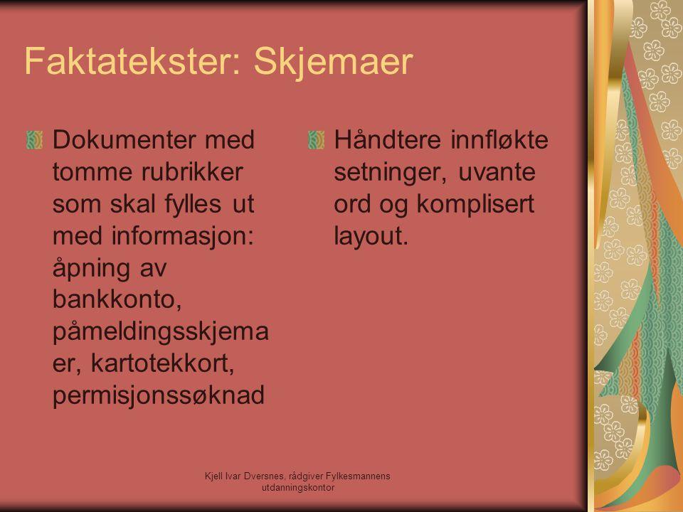 Kjell Ivar Dversnes, rådgiver Fylkesmannens utdanningskontor Faktatekster: Skjemaer Dokumenter med tomme rubrikker som skal fylles ut med informasjon: