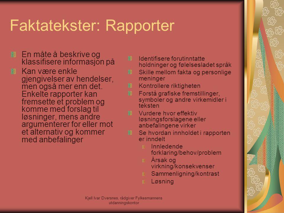 Kjell Ivar Dversnes, rådgiver Fylkesmannens utdanningskontor Faktatekster: Rapporter En måte å beskrive og klassifisere informasjon på Kan være enkle