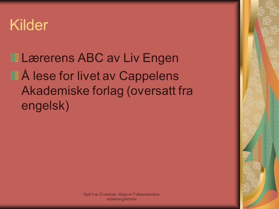 Kjell Ivar Dversnes, rådgiver Fylkesmannens utdanningskontor Kilder Lærerens ABC av Liv Engen Å lese for livet av Cappelens Akademiske forlag (oversat
