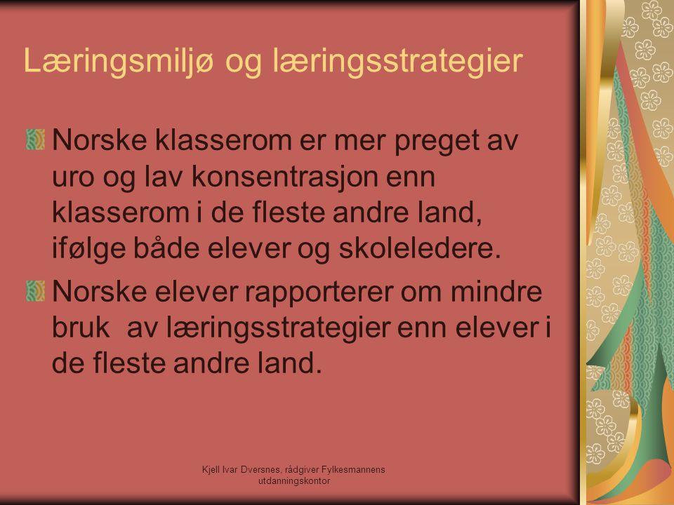 Kjell Ivar Dversnes, rådgiver Fylkesmannens utdanningskontor Læringsmiljø og læringsstrategier Norske klasserom er mer preget av uro og lav konsentras