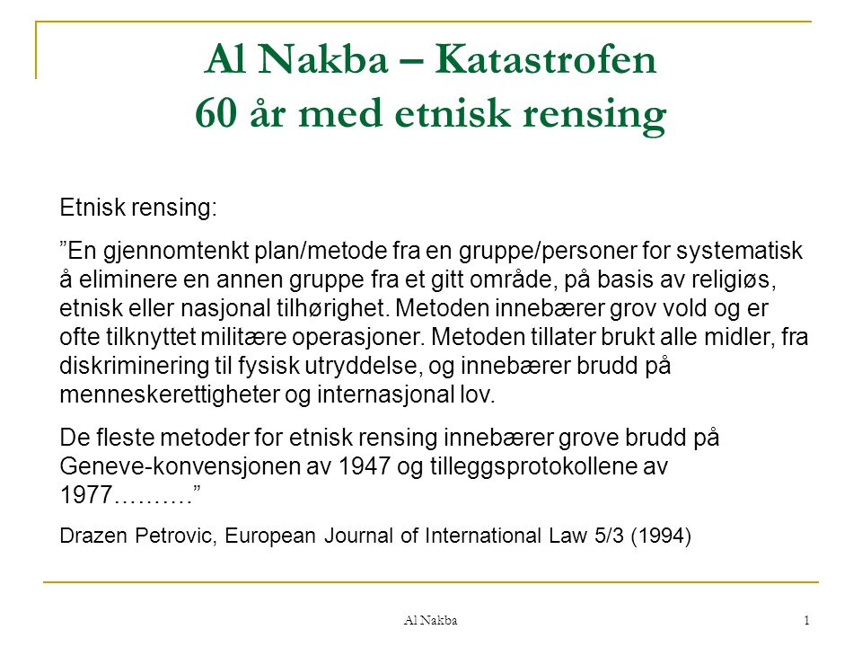 """Al Nakba 1 Al Nakba – Katastrofen 60 år med etnisk rensing Etnisk rensing: """"En gjennomtenkt plan/metode fra en gruppe/personer for systematisk å elimi"""