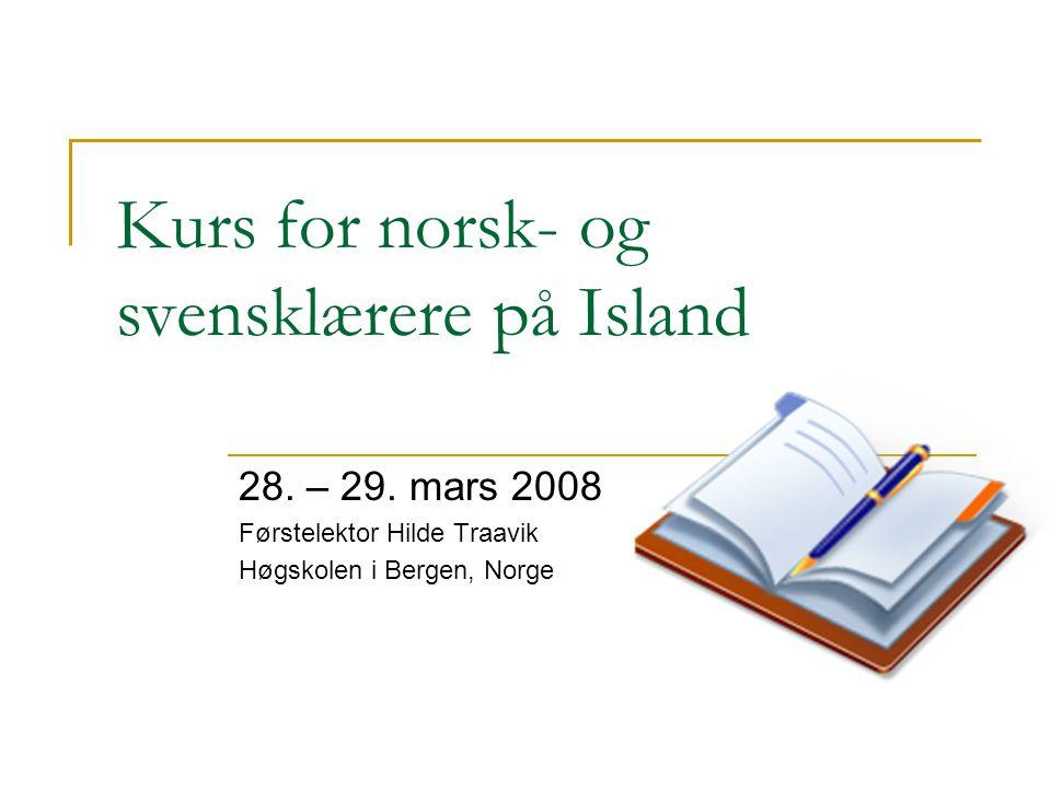 Kurs for norsk- og svensklærere på Island 28. – 29. mars 2008 Førstelektor Hilde Traavik Høgskolen i Bergen, Norge