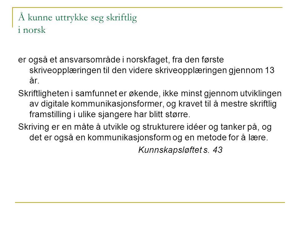 Å kunne uttrykke seg skriftlig i norsk er også et ansvarsområde i norskfaget, fra den første skriveopplæringen til den videre skriveopplæringen gjenno