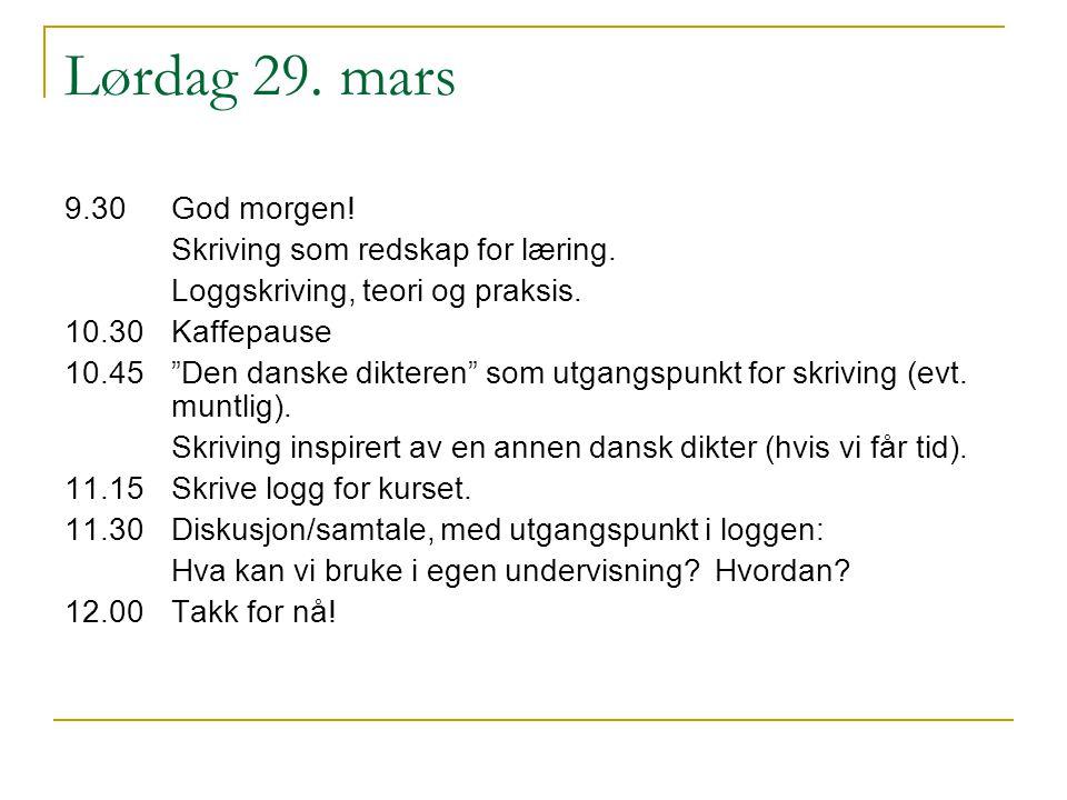 """Lørdag 29. mars 9.30 God morgen! Skriving som redskap for læring. Loggskriving, teori og praksis. 10.30Kaffepause 10.45""""Den danske dikteren"""" som utgan"""