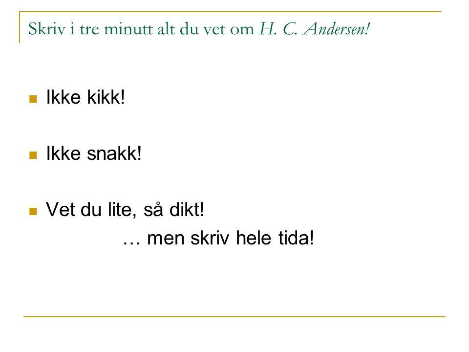 Skriv i tre minutt alt du vet om H. C. Andersen! Ikke kikk! Ikke snakk! Vet du lite, så dikt! … men skriv hele tida!