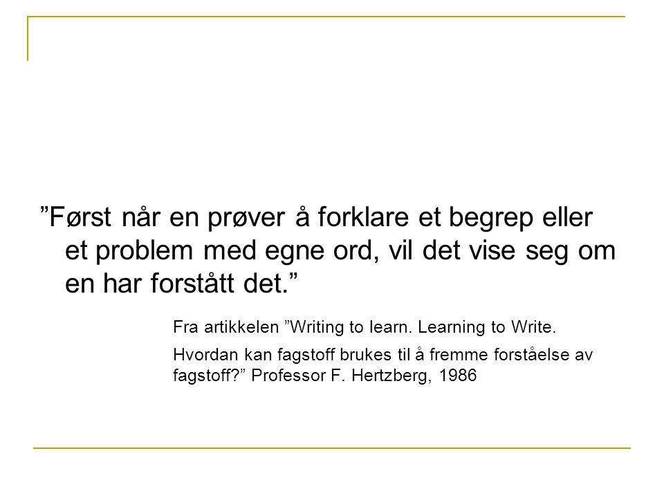 """""""Først når en prøver å forklare et begrep eller et problem med egne ord, vil det vise seg om en har forstått det."""" Fra artikkelen """"Writing to learn. L"""