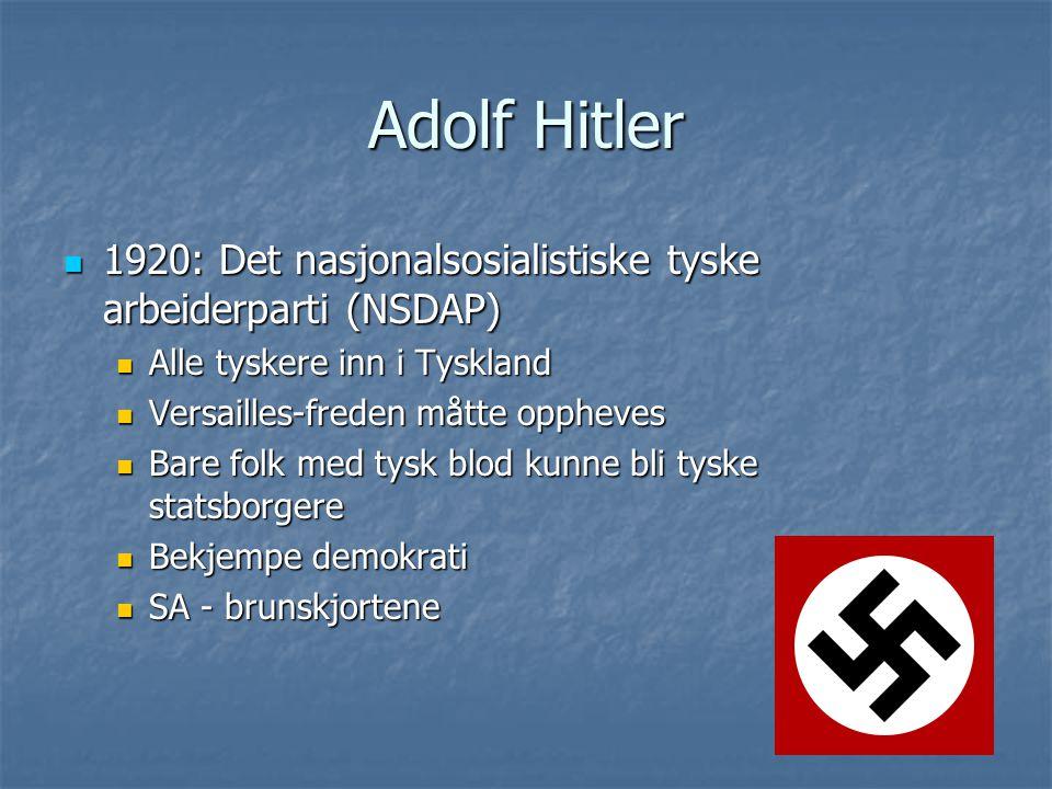 Adolf Hitler 1920: Det nasjonalsosialistiske tyske arbeiderparti (NSDAP) 1920: Det nasjonalsosialistiske tyske arbeiderparti (NSDAP) Alle tyskere inn