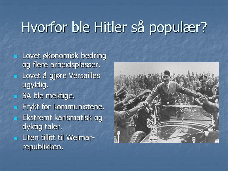 Hvorfor ble Hitler så populær? Lovet økonomisk bedring og flere arbeidsplasser. Lovet økonomisk bedring og flere arbeidsplasser. Lovet å gjøre Versail