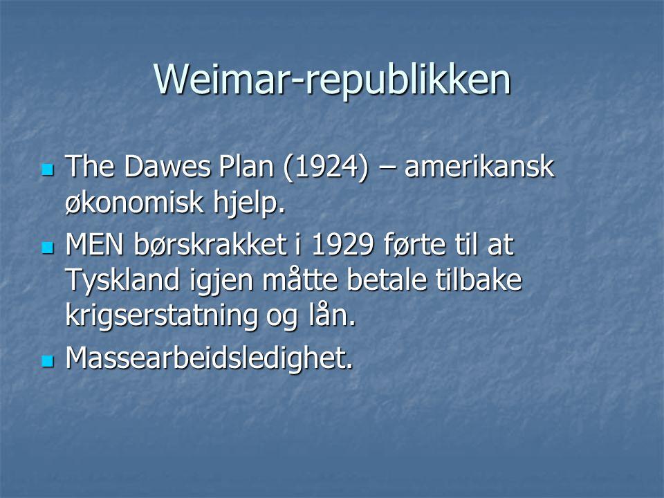 Weimar-republikken The Dawes Plan (1924) – amerikansk økonomisk hjelp. The Dawes Plan (1924) – amerikansk økonomisk hjelp. MEN børskrakket i 1929 ført