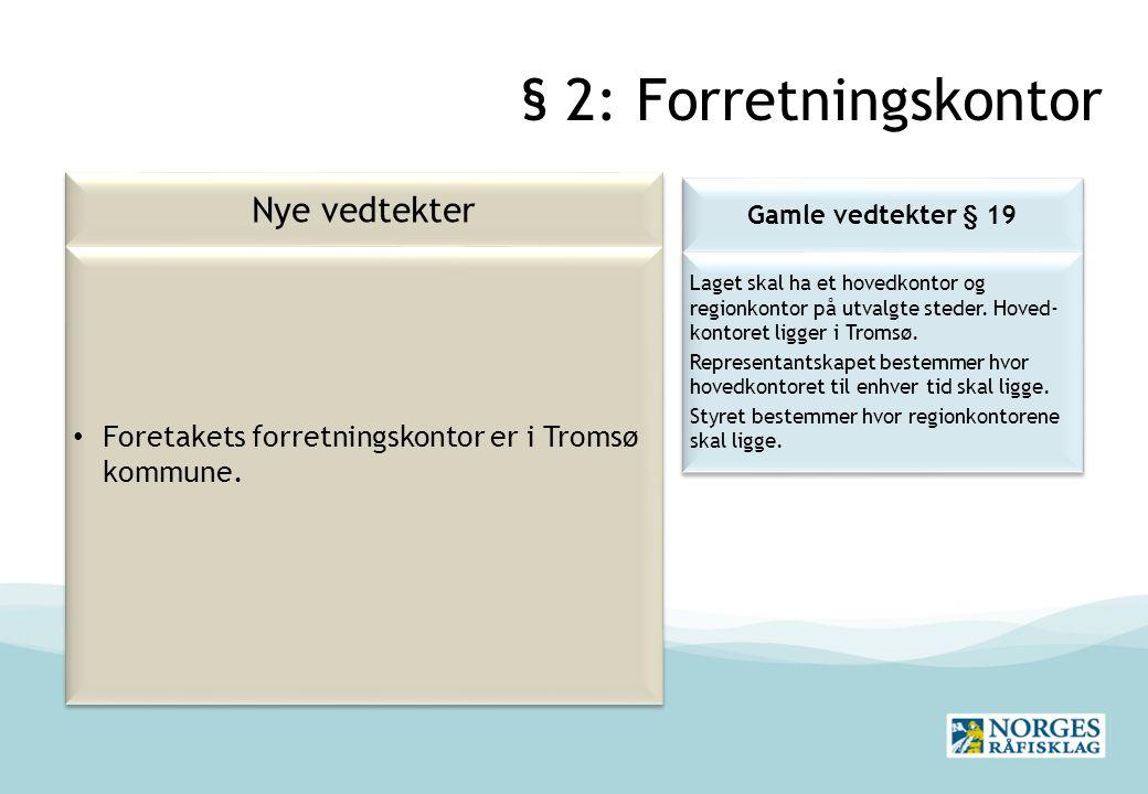 § 2: Forretningskontor Nye vedtekter Gamle vedtekter § 19 Laget skal ha et hovedkontor og regionkontor på utvalgte steder.