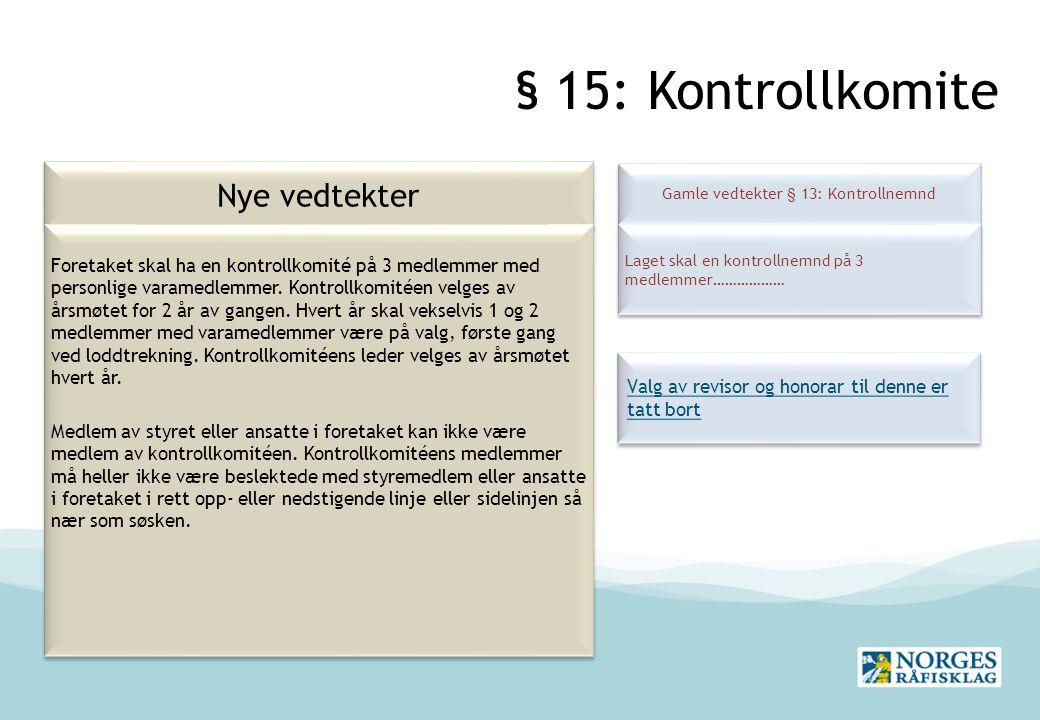 § 15: Kontrollkomite Nye vedtekter Gamle vedtekter § 13: Kontrollnemnd Laget skal en kontrollnemnd på 3 medlemmer……………… Foretaket skal ha en kontrollkomité på 3 medlemmer med personlige varamedlemmer.