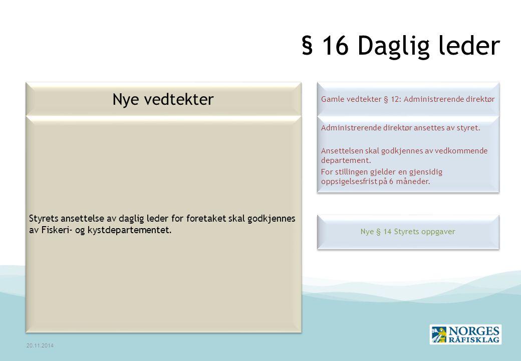 § 16 Daglig leder 20.11.2014 Nye vedtekter Gamle vedtekter § 12: Administrerende direktør Administrerende direktør ansettes av styret.